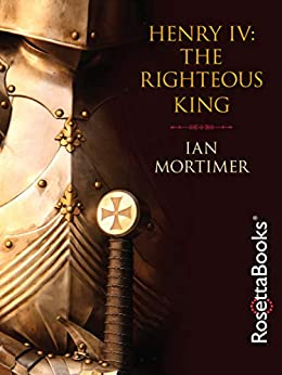 Henry IV: The Righteous King by [Mortimer, Ian]