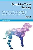 Porcelaine Tricks Training Porcelaine Tricks & Games Training Tracker & Workbook. Includes: Porcelaine Multi-Level Tricks, Games & Agility. Part 1