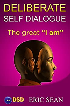 """Deliberate Self DIalogue: The Great """"I Am"""" by [Sean, Eric]"""