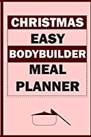 Christmas Easy Bodybuilder Meal Planner: Track And Plan Your Meals Weekly (Christmas Food Planner | Journal | Log | Calendar): 2019 Christmas monthly meal planner Notebook Calendar, Weekly Meal Planner Pad Journal, Meal Prep And Planning Grocery List