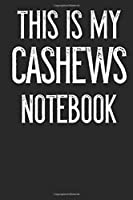 This Is My Cashews Notebook