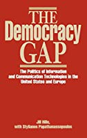 The Democracy Gap: The Politics of Information and Communication Technologies in the United States and Europe (Contributions to the Study of Mass Media & Communications)