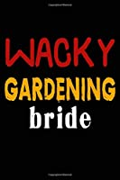 Wacky Gardening Bride: College Ruled Journal or Notebook (6x9 inches) with 120 pages