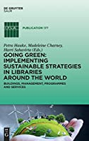 Going Green: Implementing Sustainable Strategies in Libraries Around the World: Buildings, Management, Programs and Services (Ifla Publications)