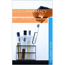 God's Pharmacy: We're All Addicts: Dopamine (Volume Book 1)