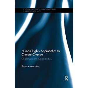 Human Rights Approaches to Climate Change: Challenges and Opportunities (Routledge Research in International Environmental Law)