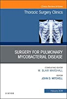 Surgery for Pulmonary Mycobacterial Disease, An Issue of Thoracic Surgery Clinics, 1e (The Clinics: Surgery)