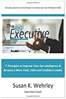 The Yogi Executive: 7 Principles to Improve Your Gut Intelligence & Become a More Clear, Calm and Confident Leader