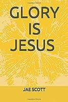 GLORY IS JESUS