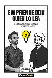 EMPRENDEDOR QUIEN LO LEA: 12 preguntas que has de responder antes de emprender (EMPRENBOOKS) (Spanish Edition)