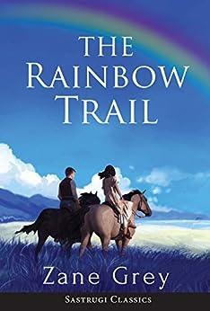 [Grey, Zane]のThe Rainbow Trail (Annotated): A Romance (English Edition)