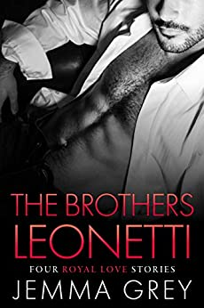 The Brothers Leonetti: Four Royal Love Stories by [Grey, Jemma]