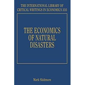 The Economics of Natural Disasters (The International Library of Critical Writings in Economics)