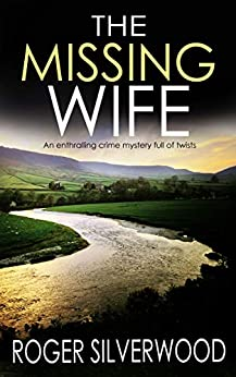 THE MISSING WIFE an enthralling crime mystery full of twists (Yorkshire Murder Mysteries Book 2) by [SILVERWOOD, ROGER]