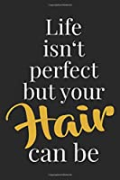 Life Isn't Perfect But Your Hair Can Be: Hairstylist Notebook Blank Line Barber Journal Lined with Lines 6x9 120 Pages Checklist Record Book Barbers Hairdresser Take Notes Gift for Hairstylists Planner Paper Men Women Kids Christmas Gift for Barber Hairst