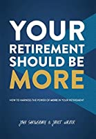 Your Retirement Should Be More: How to Harness the Power of More in Your Retirement