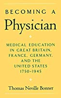 Becoming a Physician: Medical Education in Great Britain, France, Germany, and the United States, 1750-1945 by Thomas Neville Bonner(1996-01-04)