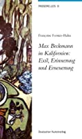 Max Beckmann in Kalifornien: Exil, Erinnerung Und Erneuerung (Passerelles)