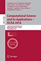 Computational Science and Its Applications – ICCSA 2016: 16th International Conference, Beijing, China, July 4-7, 2016, Proceedings, Part I (Lecture Notes in Computer Science)