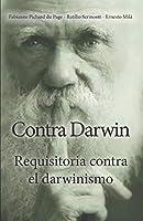 Contra Darwin: Requisitoria contra el darwinismo