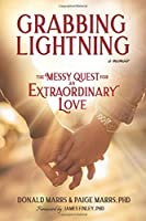 Grabbing Lightning: A Messy Quest for an Extraordinary Love