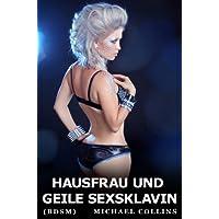 Hausfrau und geile Sexsklavin (BDSM) (German Edition)
