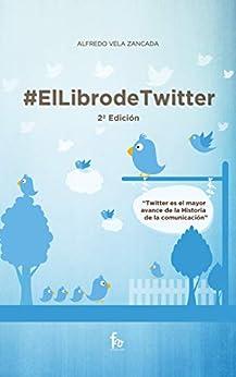 [Vela Zancada, Alfredo , Ceballos Atienza, Rafael]の# EL LIBRO DE TWITTER (Spanish Edition)