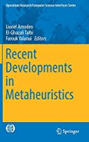 Recent Developments in Metaheuristics (Operations Research/Computer Science Interfaces Series)