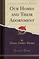 Our Homes and Their Adornment (Classic Reprint)