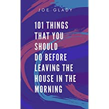 101 things that you should do before leaving the house in the morning