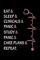 Eat & sleep & clinicals & panic & study & panic & care plans & repeat: funny nursing student nurse gift idea s Journal/ Notebook Blank Lined Ruled 6x9 120 Pages