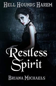 Restless Spirit (Hell Hounds Harem Book 1) by [Michaels, Briana]