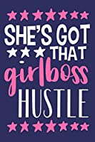 She's Got That Girlboss Hustle: Blank Lined Notebook Journal: Motivational Inspirational Quote Gifts For Sister Mom Dad Brother Friend Girl Boss Him Her 6x9 | 110 Blank  Pages | Plain White Paper | Soft Cover Book
