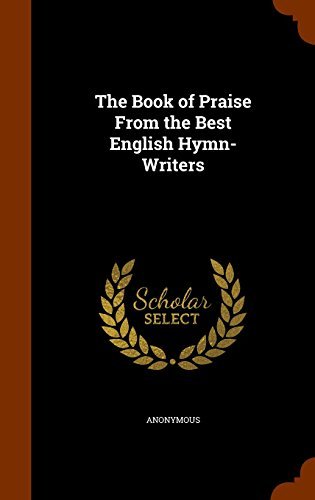 Download The Book of Praise from the Best English Hymn-Writers 134603169X