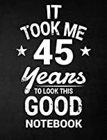 It Took Me 45 Years to Look This Good Notebook: 45th Birthday Gift - Blank Line Composition Notebook and Birthday Journal for 45 Year Old, Black Notebook Gift, Funny Birthday Quote (8.5 X 11 - 110 Pages)