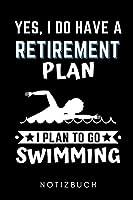 YES, I DO HAVE A RETIREMENT PLAN I PLAN TO GO SWIMMING NOTIZBUCH: A5 Notizbuch LINIERT Schwimmen Geschenke | Trainingsplan | Schwimmtraining | Triathlon | Training | Schwimmer Geschenkidee | Schwimm Buch | Sportler