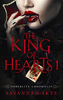 The King of Hearts 1 (Undercity Chronicles Book 2) by [Skye, Savannah]