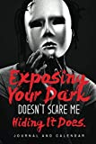 Exposing Your Dark Doesn't Scare Me Hiding It Does.: Blank Lined Journal With Calendar For Gothic People