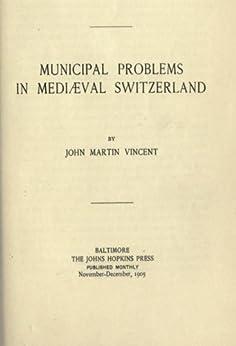 Municipal Problems in Mediaeval Switzerland by [John Martin Vincent]