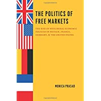 The Politics of Free Markets: The Rise of Neoliberal Economic Policies in Britain, France, Germany, And the United States