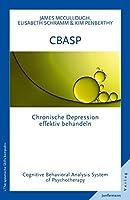 CBASP - Cognitive Behavioral Analysis System of Psychotherapy: Chronische Depressionen effektiv behandeln