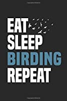 Eat Sleep Birding Repeat: Funny Cool Bird Watcher Journal | Notebook | Workbook  Diary | Planner-6x9 - 120 Blank Pages - Cute Gift For All Birding Enthusiasts, Ornithologists, Bird Watchers, Birding Fans