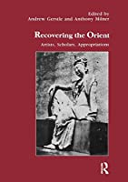 Recovering the Orient: Artists, Scholars, Appropriations (STUDIES IN ANTHROPOLOGY AND HISTORY)