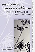 The Second Generation: Ethnic Identity among Asian Americans (Critical Perspectives on Asian Pacific Americans)