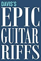 Davis's Epic Guitar Riffs: 150 Page Personalized Notebook for Davis with Tab Sheet Paper for Guitarists. Book format:  6 x 9 in (Epic Guitar Riffs Journal)