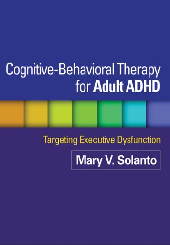 Download Cognitive-Behavioral Therapy for Adult ADHD: Targeting Executive Dysfunction 1462509630