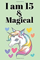 I AM 15 & MAGICAL: A Journal and Sketchbook Gift for 15 Year Old,Lined Journal for a Funny 15th   Birthday Gift for Girls.