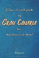 Wenn ich nicht gerade auf Gran Canaria bin, dann traeume ich davon!: Ein Notizbuch fuer Gran Canaria Urlauber und Auswanderer   120 linierte Seiten fuer deine Notizen   Geschenk fuer Kanarische Insel Fans   6x9 Format (15,24 x 22,86 cm)