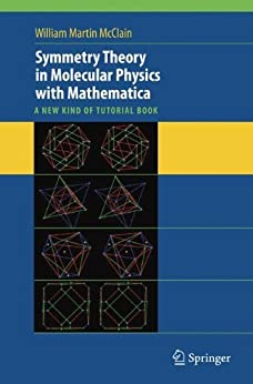 Symmetry Theory in Molecular Physics with Mathematica: A new kind of tutorial book by [McClain, William]