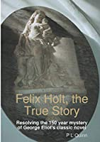 Felix Holt, the True Story